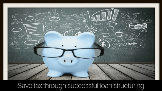 save tax loan structuring - how to structure your loans tax